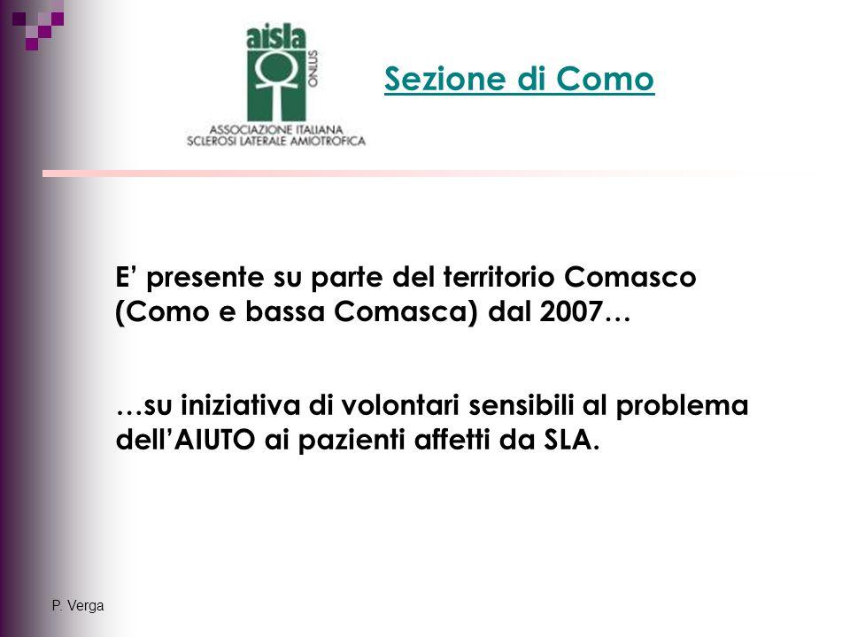P. Verga Sezione di Como E' presente su parte del territorio Comasco (Como e bassa Comasca) dal 2007… …su iniziativa di volontari sensibili al problem