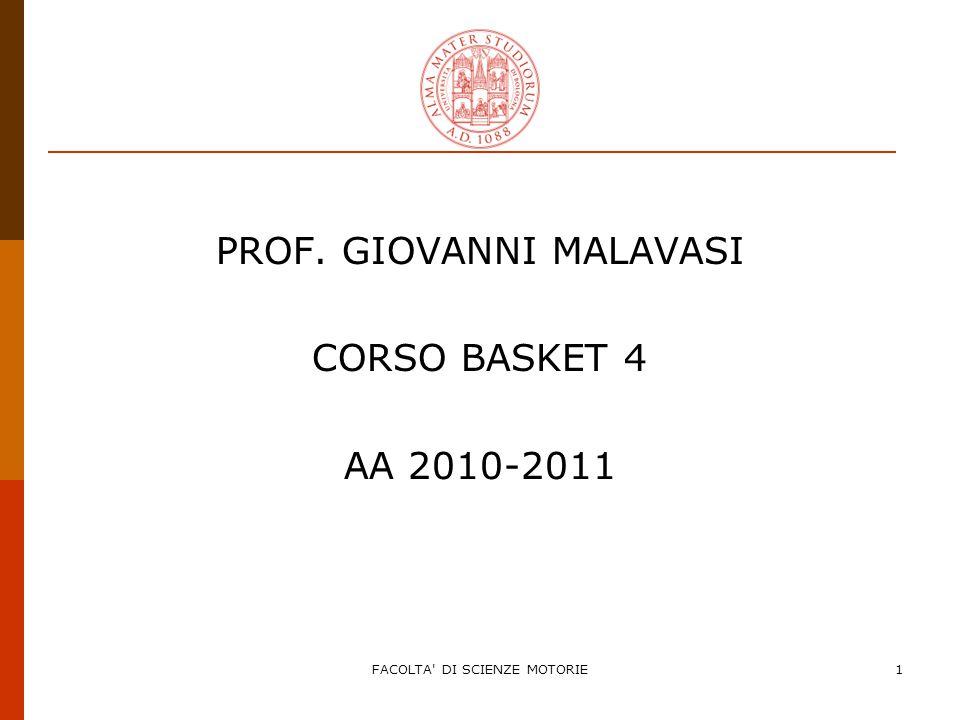 FACOLTA DI SCIENZE MOTORIE1 PROF. GIOVANNI MALAVASI CORSO BASKET 4 AA 2010-2011