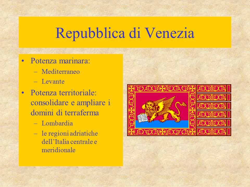 Repubblica di Venezia Potenza marinara: –Mediterraneo –Levante Potenza territoriale: consolidare e ampliare i domini di terraferma –Lombardia –le regi