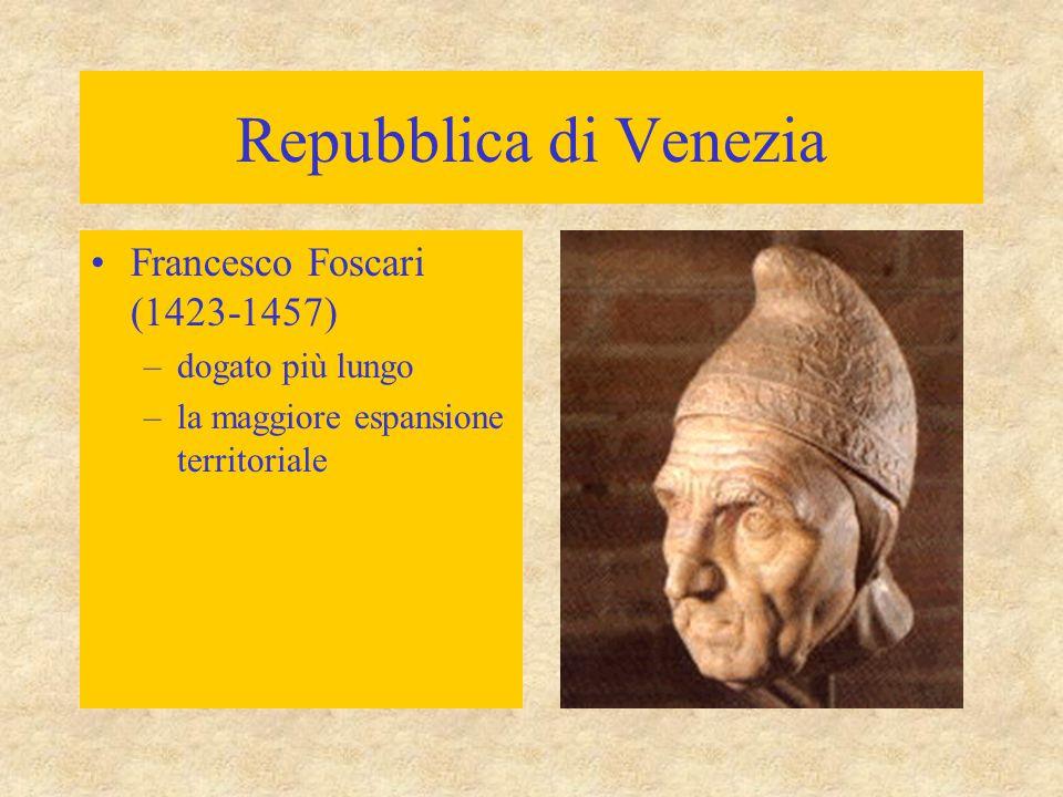 Repubblica di Venezia Francesco Foscari (1423-1457) –dogato più lungo –la maggiore espansione territoriale
