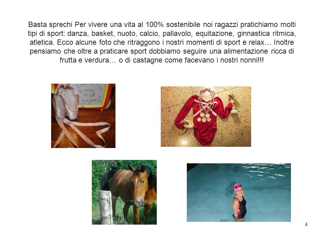 Basta sprechi Per vivere una vita al 100% sostenibile noi ragazzi pratichiamo molti tipi di sport: danza, basket, nuoto, calcio, pallavolo, equitazion