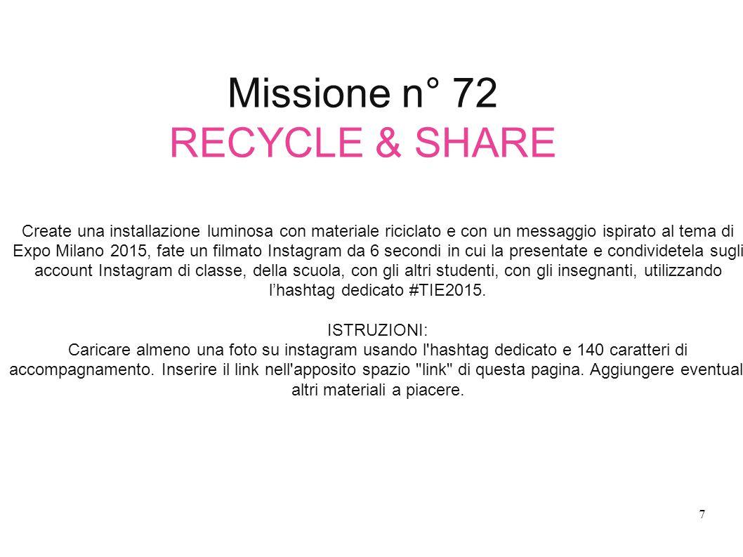 Missione n° 72 RECYCLE & SHARE Create una installazione luminosa con materiale riciclato e con un messaggio ispirato al tema di Expo Milano 2015, fate
