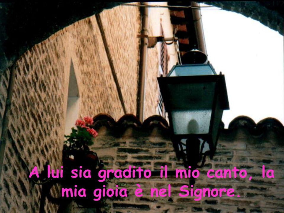Voglio cantare al Signore finchè ho vita…