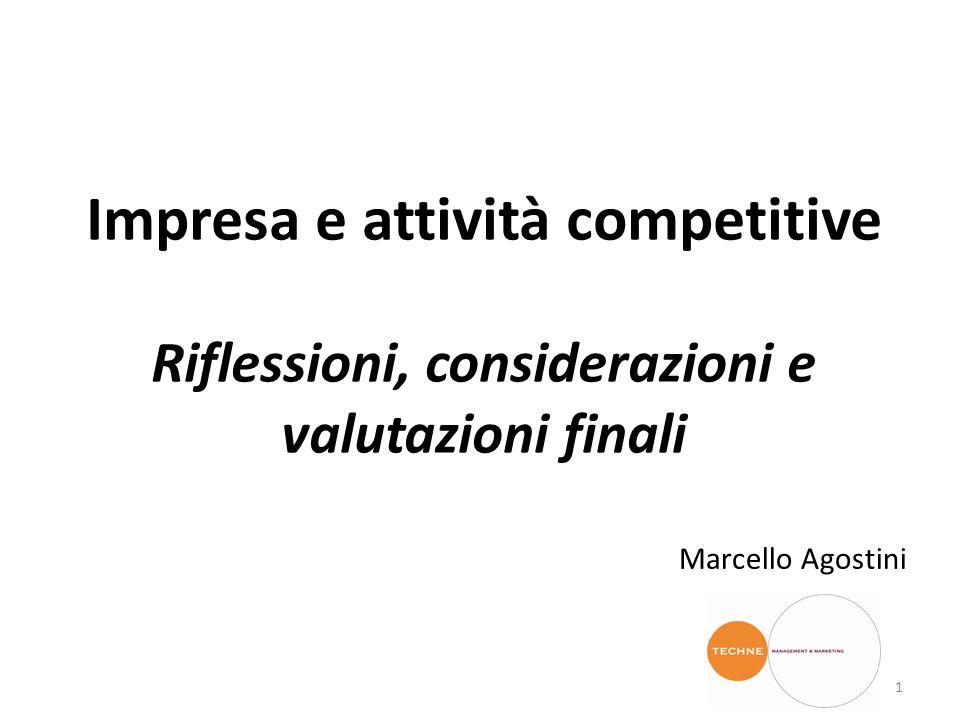 Impresa e attività competitive Riflessioni, considerazioni e valutazioni finali 1 Marcello Agostini