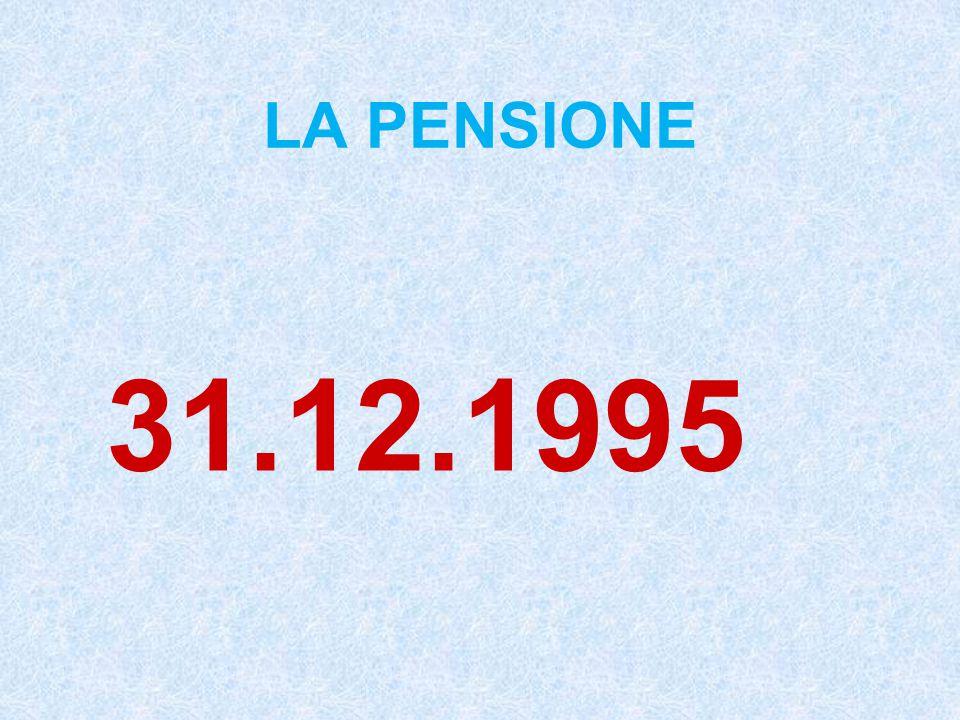 LA PENSIONE 31.12.1995