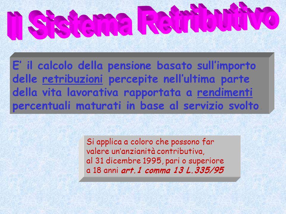 Si applica a coloro che possono far valere un'anzianità contributiva, al 31 dicembre 1995, pari o superiore a 18 anni art.1 comma 13 L.335/95 E' il ca