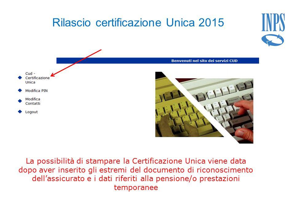 La possibilità di stampare la Certificazione Unica viene data dopo aver inserito gli estremi del documento di riconoscimento dell'assicurato e i dati riferiti alla pensione/o prestazioni temporanee Rilascio certificazione Unica 2015