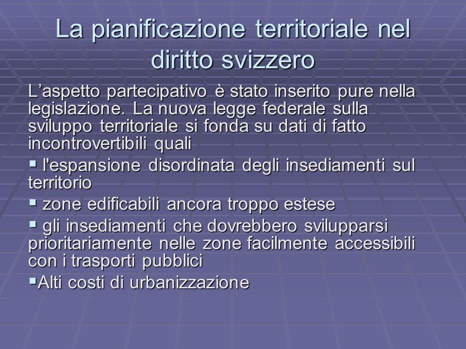 La pianificazione territoriale nel diritto svizzero L'aspetto partecipativo è stato inserito pure nella legislazione.