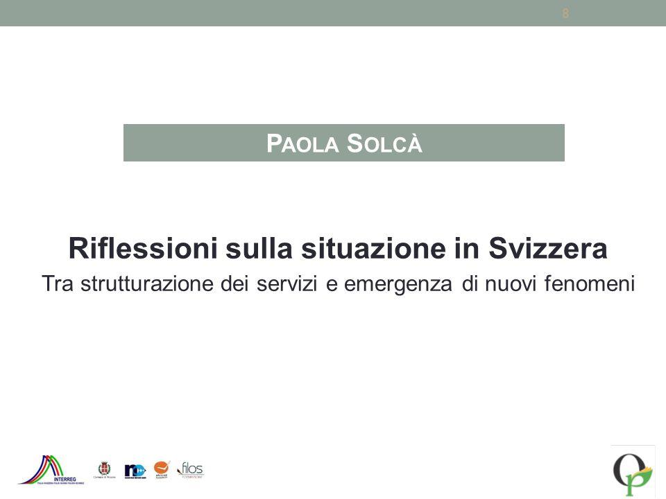 8 P AOLA S OLCÀ Riflessioni sulla situazione in Svizzera Tra strutturazione dei servizi e emergenza di nuovi fenomeni