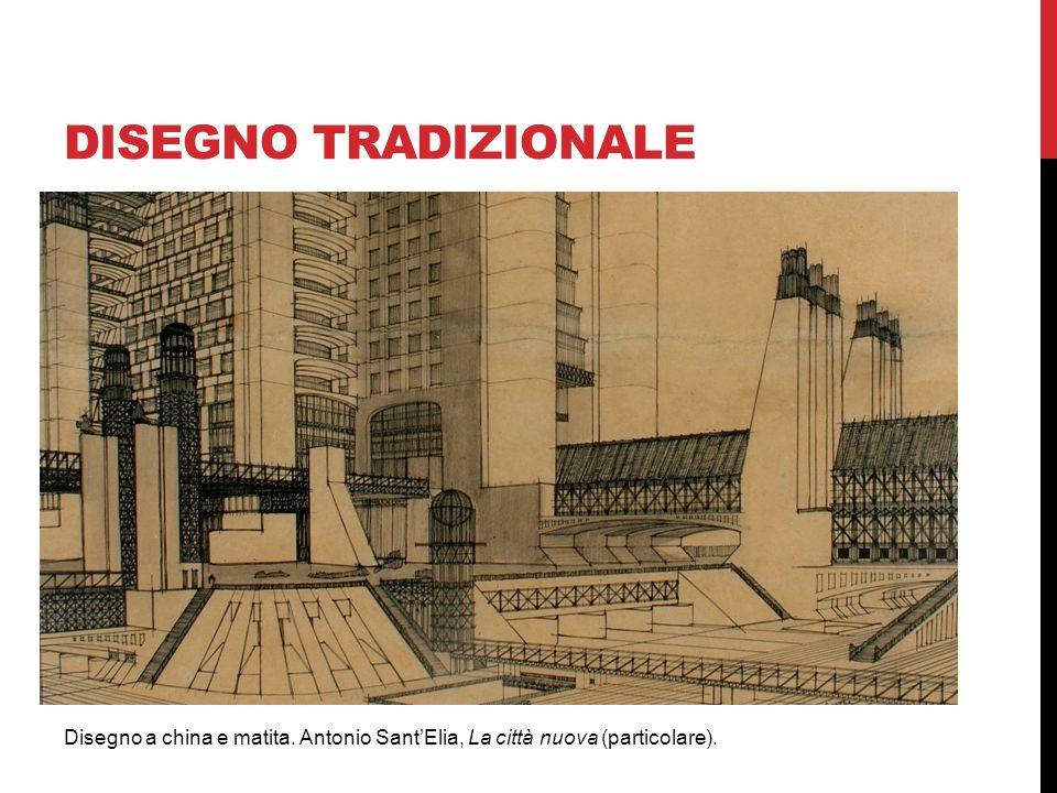 DISEGNO TRADIZIONALE Disegno a china e matita. Antonio Sant'Elia, La città nuova (particolare).