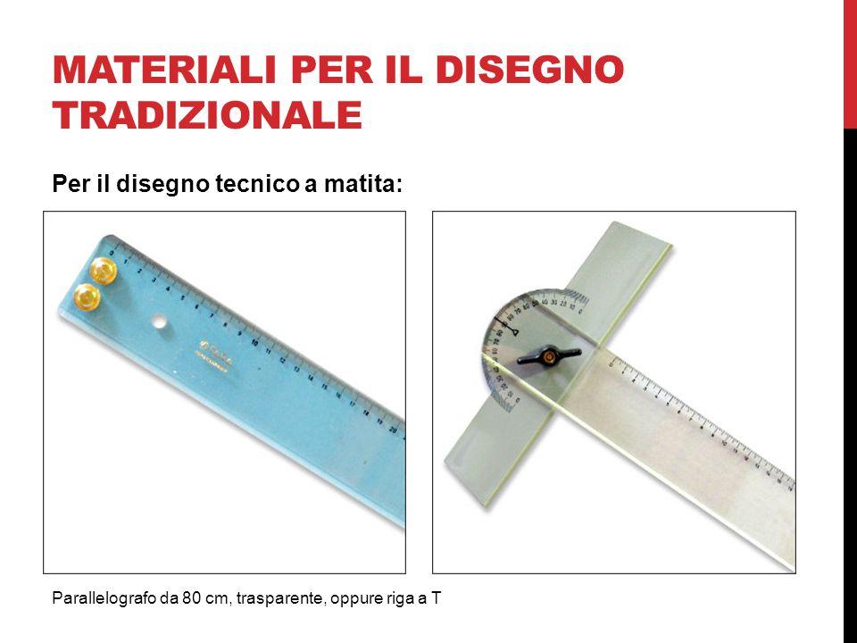 MATERIALI PER IL DISEGNO TRADIZIONALE Parallelografo da 80 cm, trasparente, oppure riga a T Per il disegno tecnico a matita: