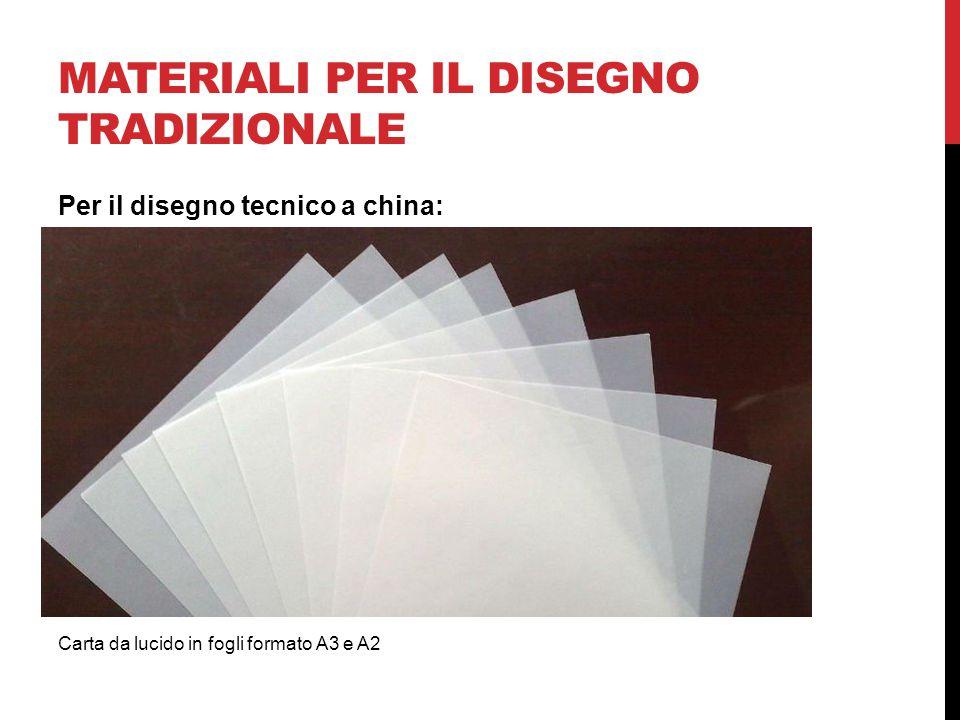 MATERIALI PER IL DISEGNO TRADIZIONALE Carta da lucido in fogli formato A3 e A2 Per il disegno tecnico a china: