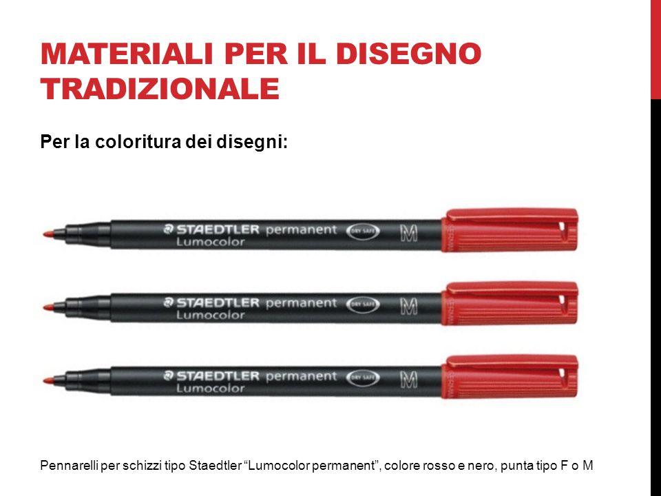 MATERIALI PER IL DISEGNO TRADIZIONALE Pennarelli per schizzi tipo Staedtler Lumocolor permanent , colore rosso e nero, punta tipo F o M Per la coloritura dei disegni: