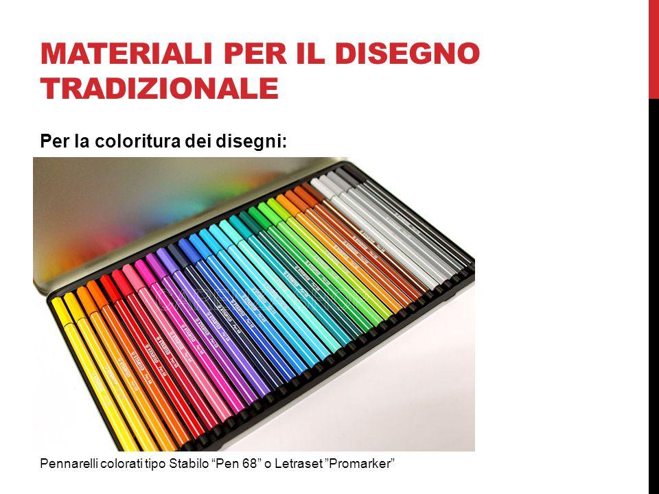 MATERIALI PER IL DISEGNO TRADIZIONALE Pennarelli colorati tipo Stabilo Pen 68 o Letraset Promarker Per la coloritura dei disegni: