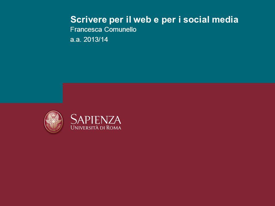 Francesca Comunello a.a. 2013/14 Scrivere per il web e per i social media