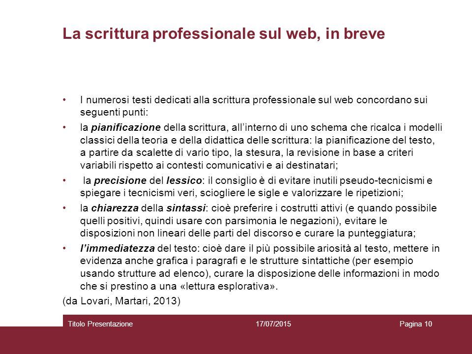 La scrittura professionale sul web, in breve I numerosi testi dedicati alla scrittura professionale sul web concordano sui seguenti punti: la pianific