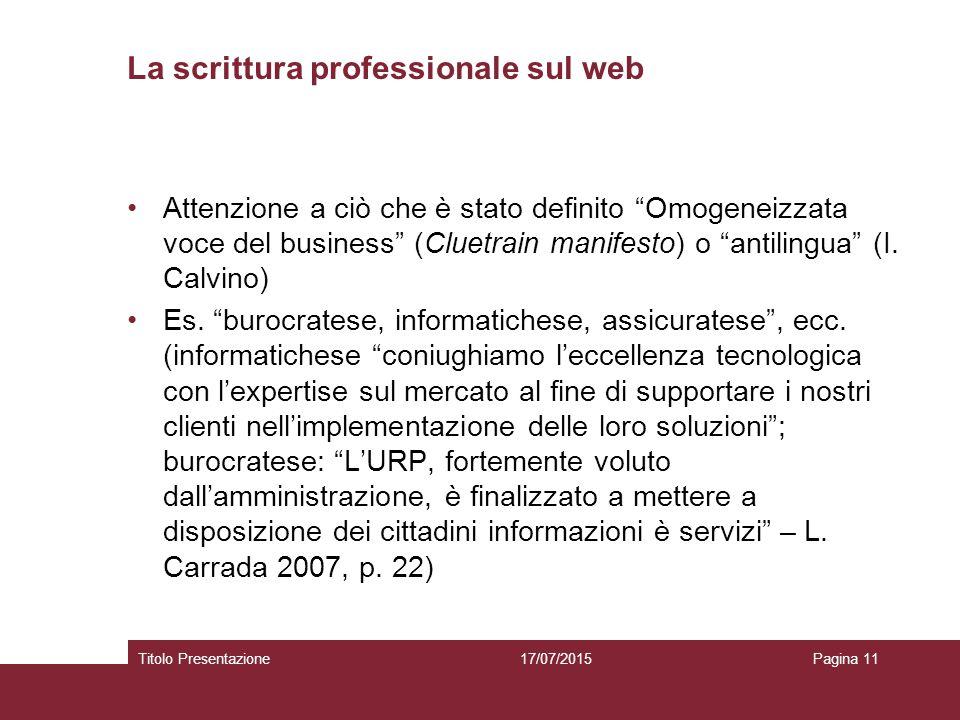 La scrittura professionale sul web Attenzione a ciò che è stato definito Omogeneizzata voce del business (Cluetrain manifesto) o antilingua (I.