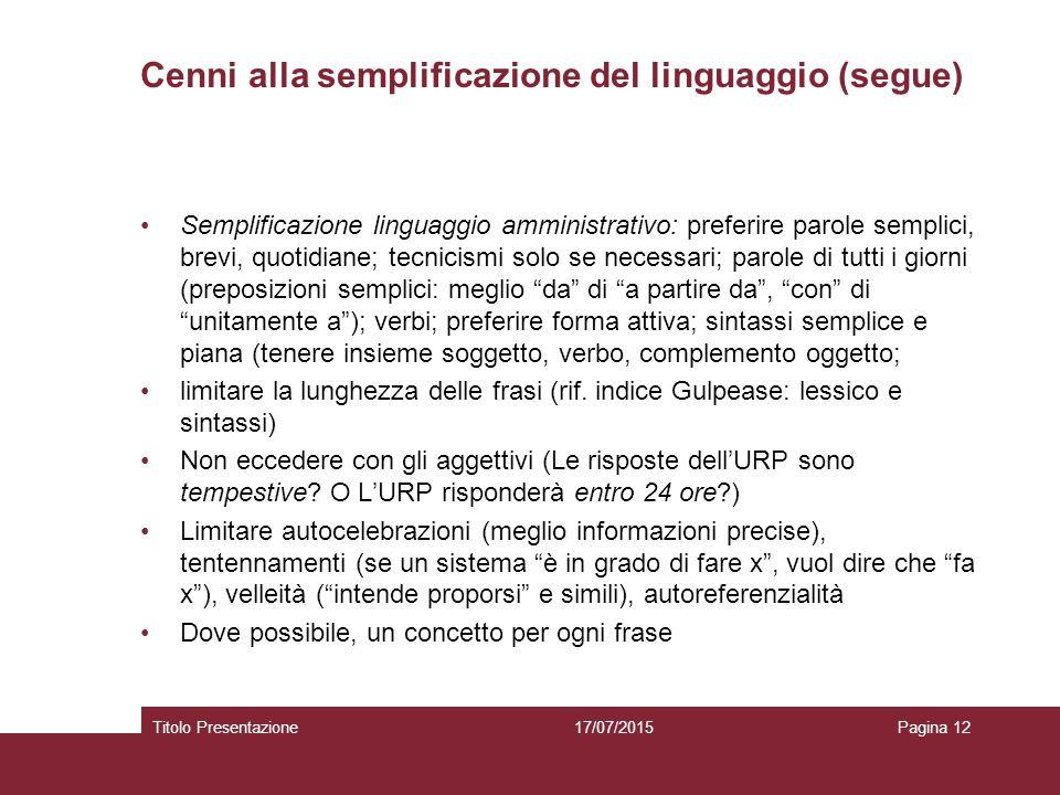 Cenni alla semplificazione del linguaggio (segue) Semplificazione linguaggio amministrativo: preferire parole semplici, brevi, quotidiane; tecnicismi