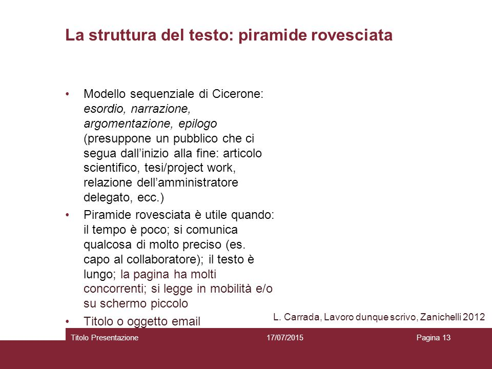 La struttura del testo: piramide rovesciata Modello sequenziale di Cicerone: esordio, narrazione, argomentazione, epilogo (presuppone un pubblico che