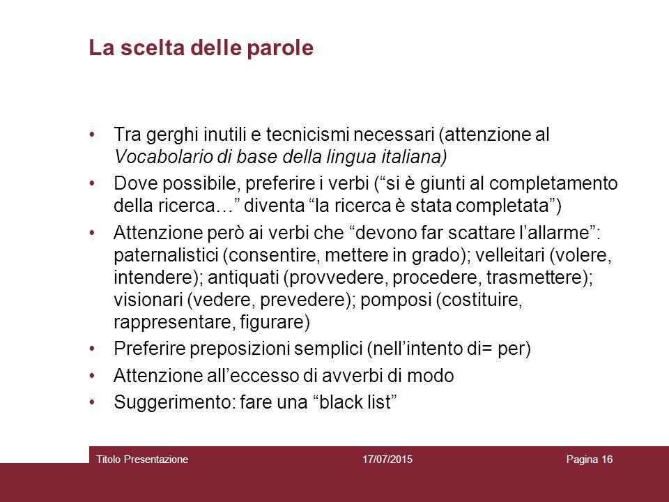 La scelta delle parole Tra gerghi inutili e tecnicismi necessari (attenzione al Vocabolario di base della lingua italiana) Dove possibile, preferire i