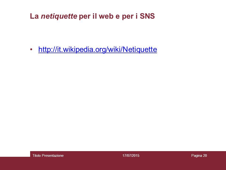 La netiquette per il web e per i SNS http://it.wikipedia.org/wiki/Netiquette 17/07/2015Titolo PresentazionePagina 20