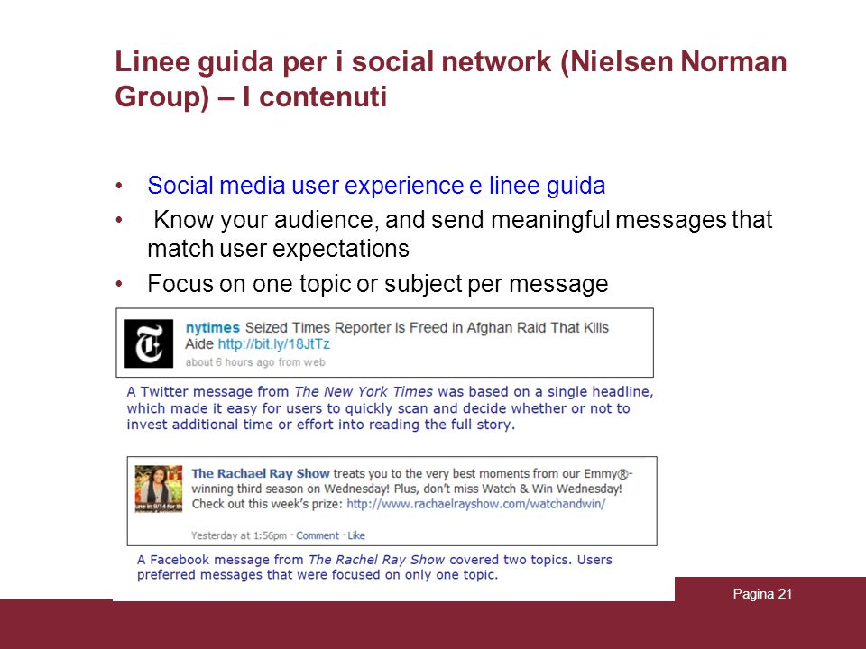 Linee guida per i social network (Nielsen Norman Group) – I contenuti Social media user experience e linee guida Know your audience, and send meaningful messages that match user expectations Focus on one topic or subject per message 17/07/2015Titolo PresentazionePagina 21