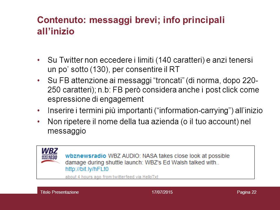 Contenuto: messaggi brevi; info principali all'inizio Su Twitter non eccedere i limiti (140 caratteri) e anzi tenersi un po' sotto (130), per consenti