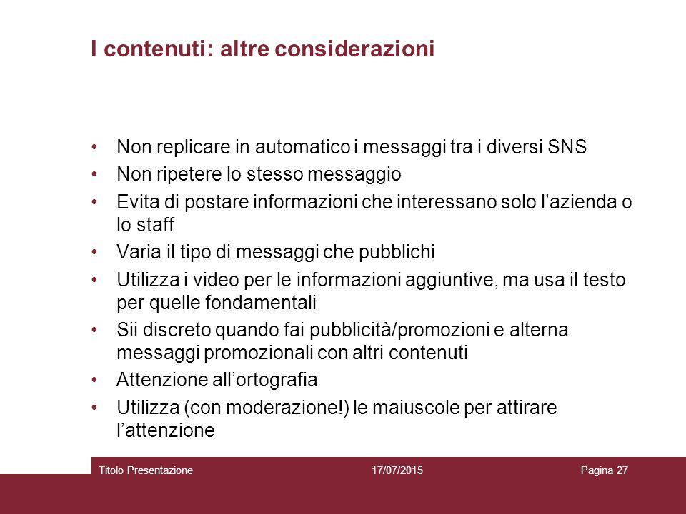 I contenuti: altre considerazioni Non replicare in automatico i messaggi tra i diversi SNS Non ripetere lo stesso messaggio Evita di postare informazi