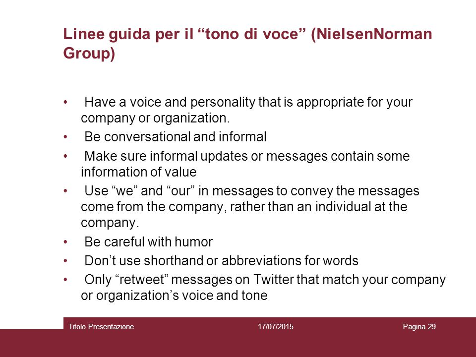 "Linee guida per il ""tono di voce"" (NielsenNorman Group) Have a voice and personality that is appropriate for your company or organization. Be conversa"