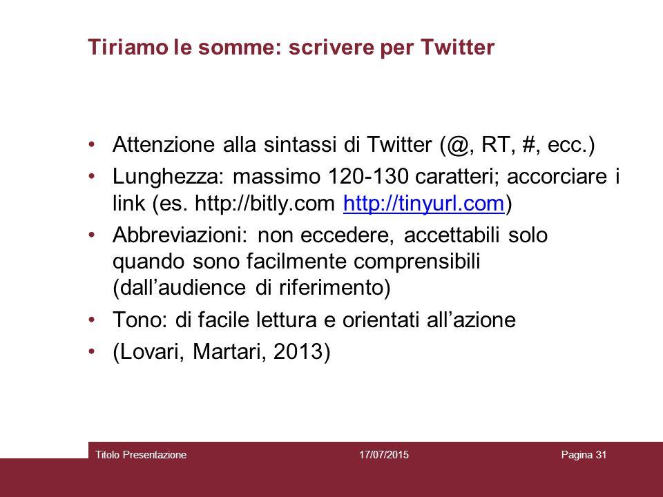 Tiriamo le somme: scrivere per Twitter Attenzione alla sintassi di Twitter (@, RT, #, ecc.) Lunghezza: massimo 120-130 caratteri; accorciare i link (e