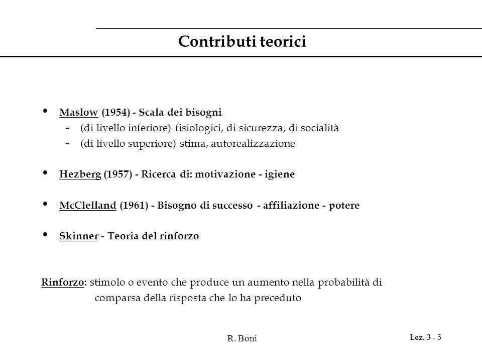 R. Boni Lez. 3 - 5 Contributi teorici Maslow (1954) - Scala dei bisogni - (di livello inferiore) fisiologici, di sicurezza, di socialità - (di livello