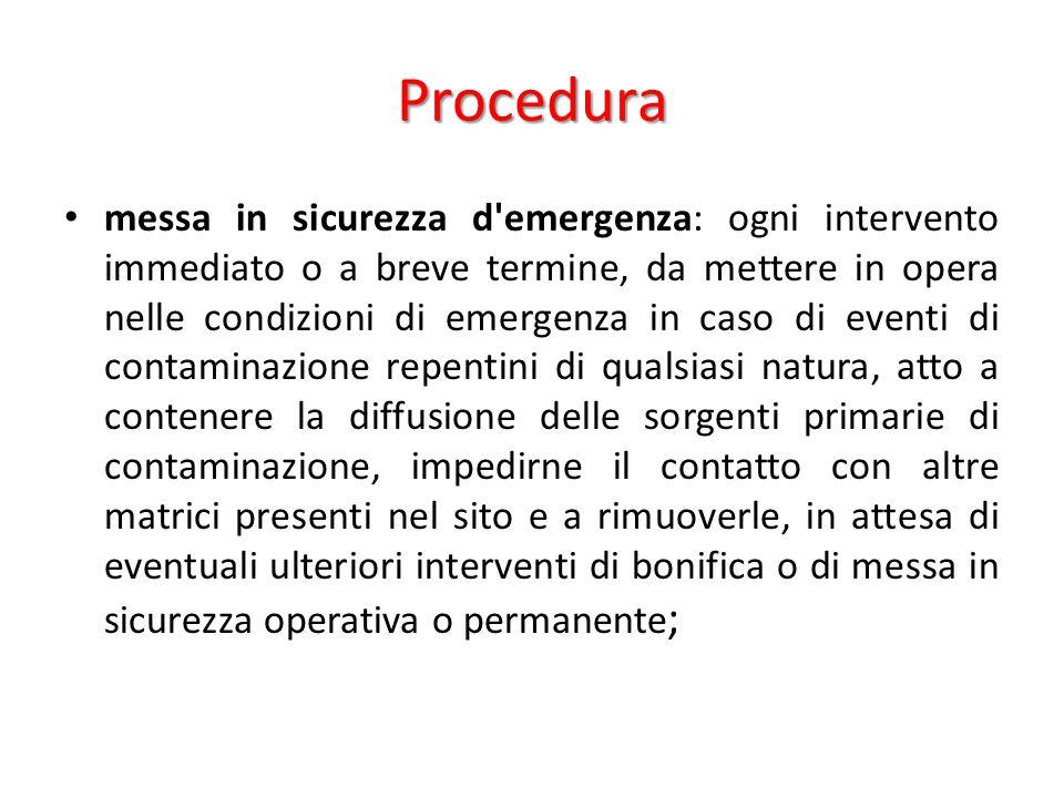 Procedura messa in sicurezza d'emergenza: ogni intervento immediato o a breve termine, da mettere in opera nelle condizioni di emergenza in caso di ev