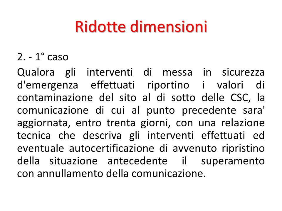 Ridotte dimensioni 2. - 1° caso Qualora gli interventi di messa in sicurezza d'emergenza effettuati riportino i valori di contaminazione del sito al d