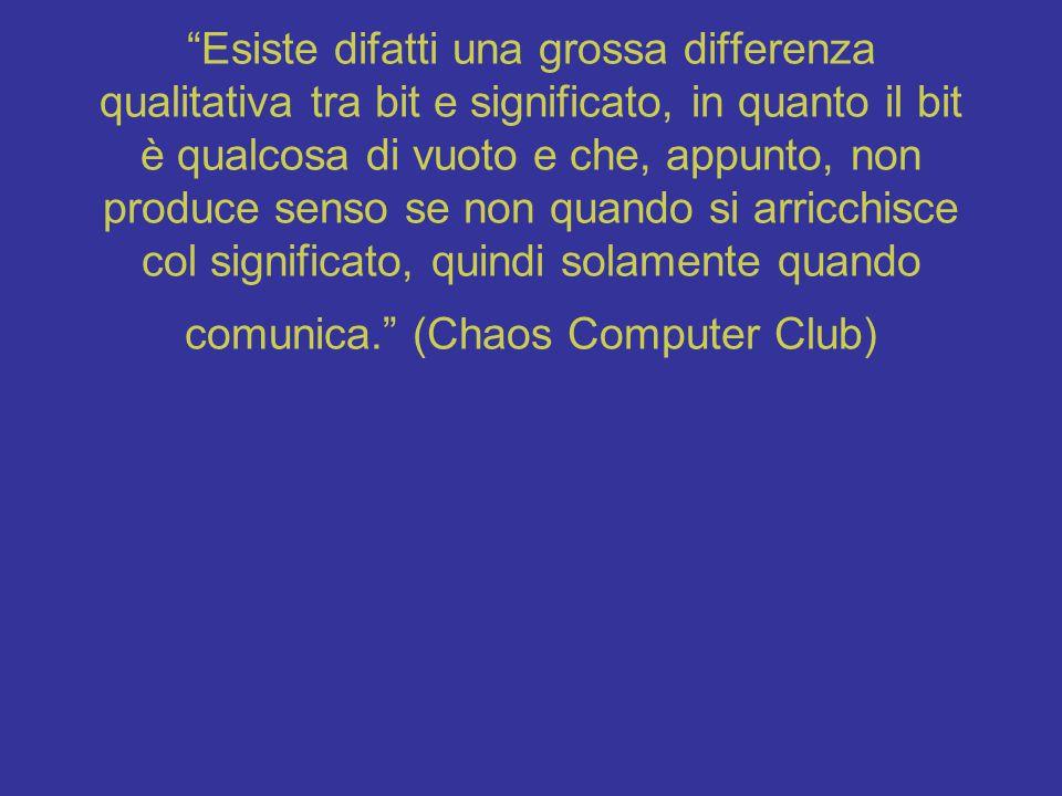 """""""Esiste difatti una grossa differenza qualitativa tra bit e significato, in quanto il bit è qualcosa di vuoto e che, appunto, non produce senso se non"""