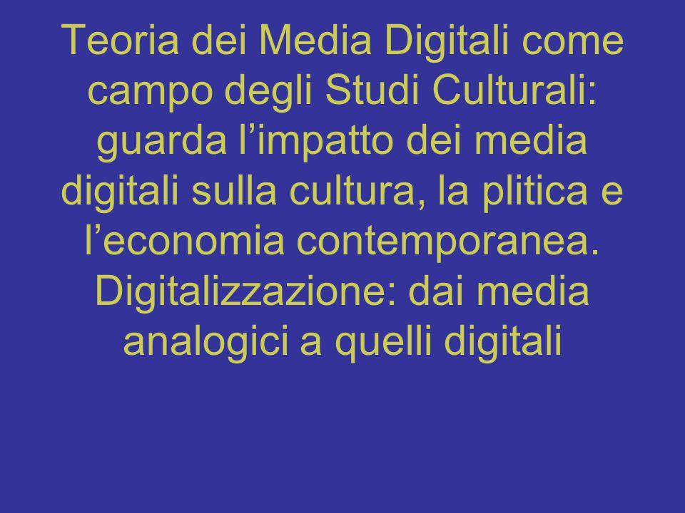 Teoria dei Media Digitali come campo degli Studi Culturali: guarda l'impatto dei media digitali sulla cultura, la plitica e l'economia contemporanea.