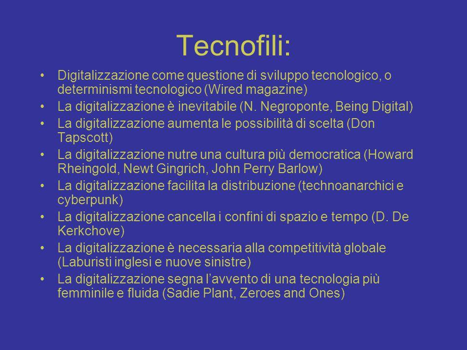 Tecnofili: Digitalizzazione come questione di sviluppo tecnologico, o determinismi tecnologico (Wired magazine) La digitalizzazione è inevitabile (N.