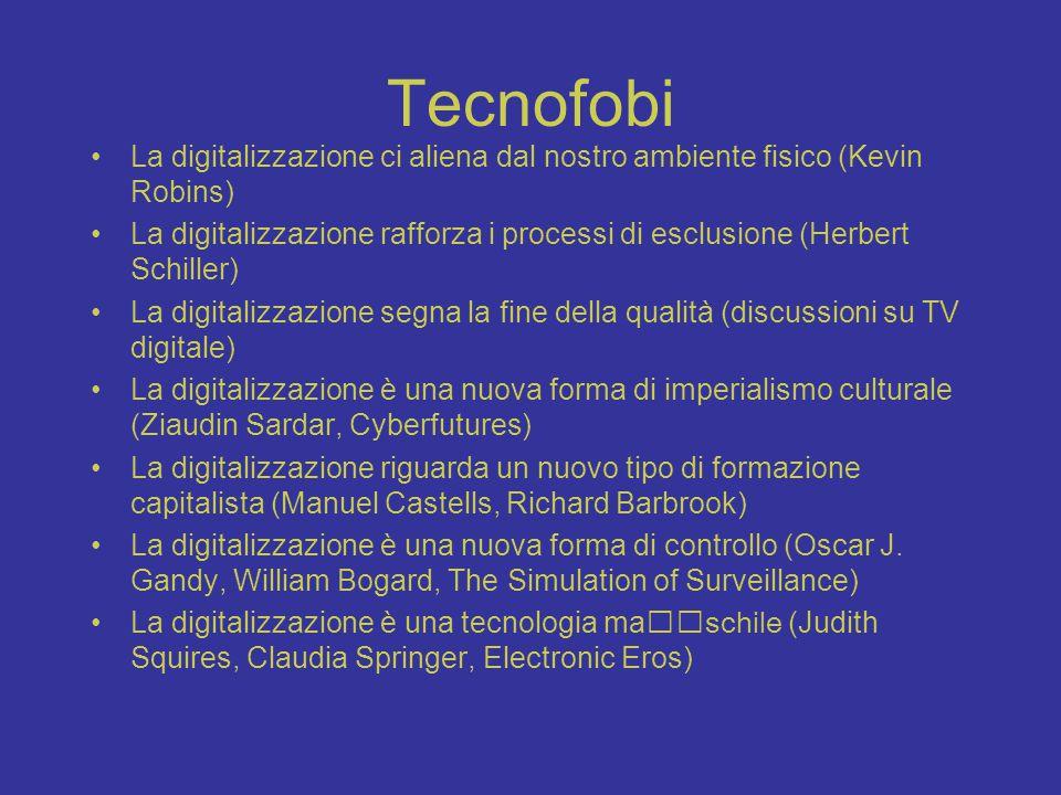 Tecnofobi La digitalizzazione ci aliena dal nostro ambiente fisico (Kevin Robins) La digitalizzazione rafforza i processi di esclusione (Herbert Schil