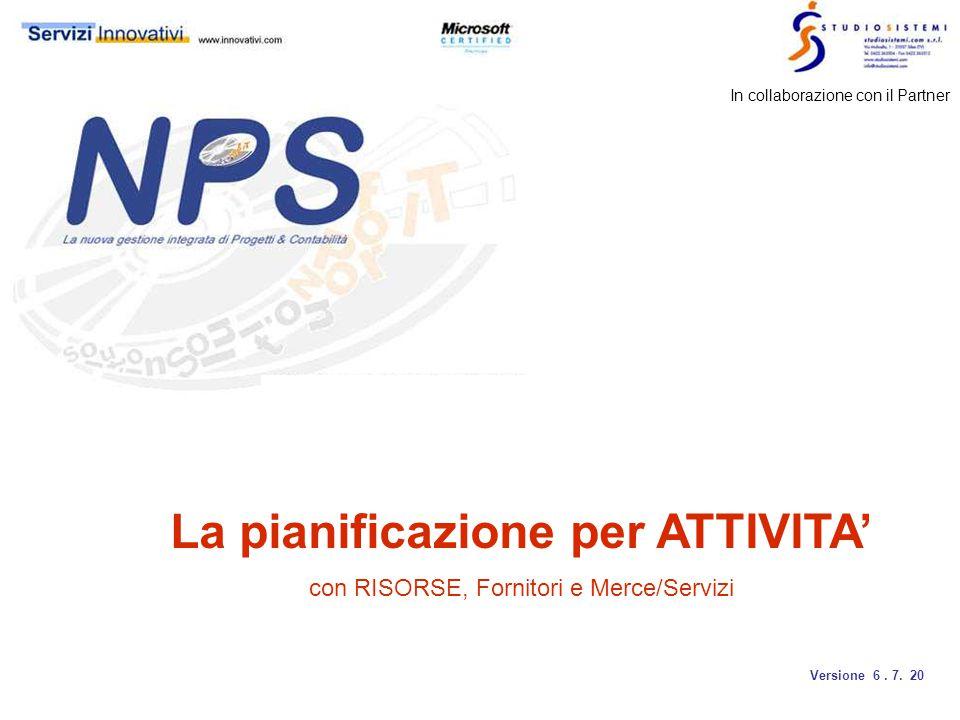 In collaborazione con il Partner La pianificazione per ATTIVITA' con RISORSE, Fornitori e Merce/Servizi Versione 6.