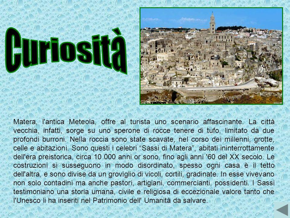 Matera, l'antica Meteola, offre al turista uno scenario affascinante. La città vecchia, infatti, sorge su uno sperone di rocce tenere di tufo, limitat