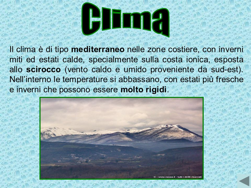 Il clima è di tipo mediterraneo nelle zone costiere, con inverni miti ed estati calde, specialmente sulla costa ionica, esposta allo scirocco (vento c