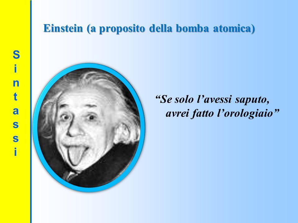 """SintassiSintassi Einstein (a proposito della bomba atomica) """"Se solo l'avessi saputo, avrei fatto l'orologiaio"""""""