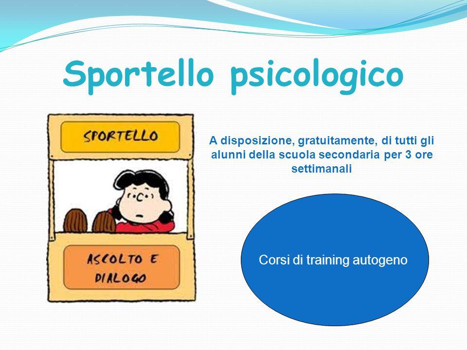 Sportello psicologico A disposizione, gratuitamente, di tutti gli alunni della scuola secondaria per 3 ore settimanali Corsi di training autogeno