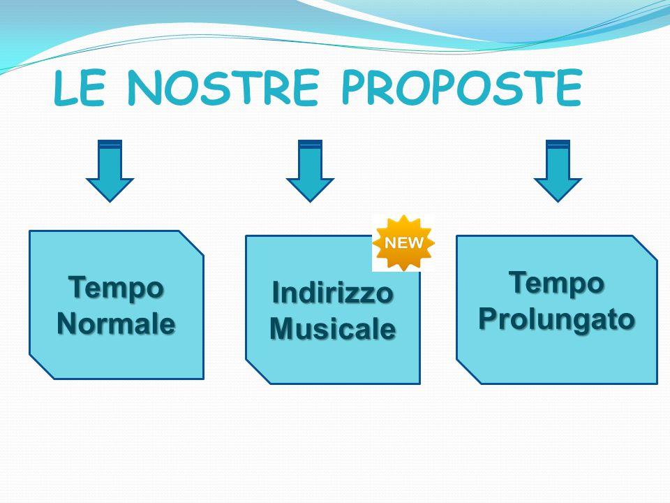LE NOSTRE PROPOSTE Tempo Normale Indirizzo Musicale Tempo Prolungato