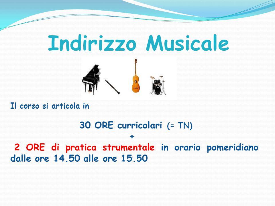 Indirizzo Musicale Il corso si articola in 30 ORE curricolari (= TN) + 2 ORE di pratica strumentale in orario pomeridiano dalle ore 14.50 alle ore 15.50