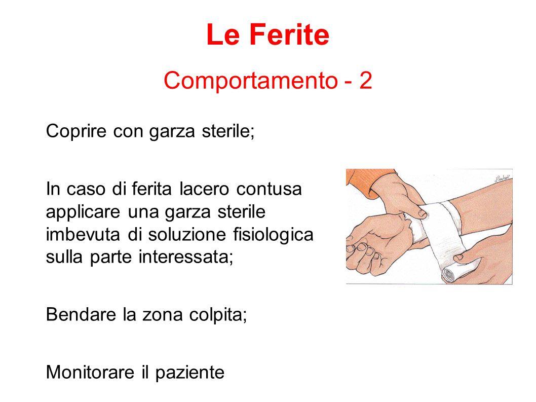 Coprire con garza sterile; In caso di ferita lacero contusa applicare una garza sterile imbevuta di soluzione fisiologica sulla parte interessata; Ben