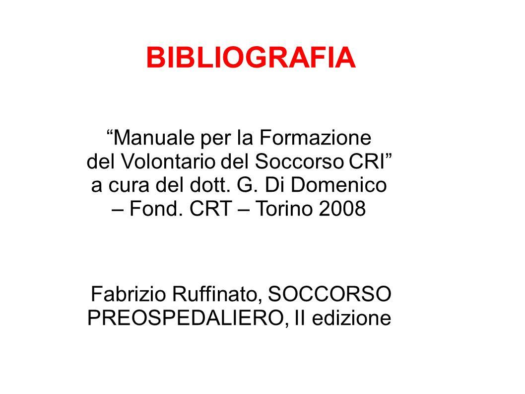 """BIBLIOGRAFIA """"Manuale per la Formazione del Volontario del Soccorso CRI"""" a cura del dott. G. Di Domenico – Fond. CRT – Torino 2008 Fabrizio Ruffinato,"""