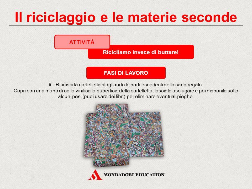 Il riciclaggio e le materie seconde 5 - Incolla la carta regalo sul lato ruvido dei cartoncini, ricoprendone tutta la superficie. Ricicliamo invece di