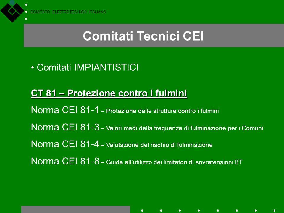 COMITATO ELETTROTECNICO ITALIANO Comitati Tecnici CEI Comitati IMPIANTISTICI CT 81 – Protezione contro i fulmini Norma CEI 81-1 – Protezione delle str