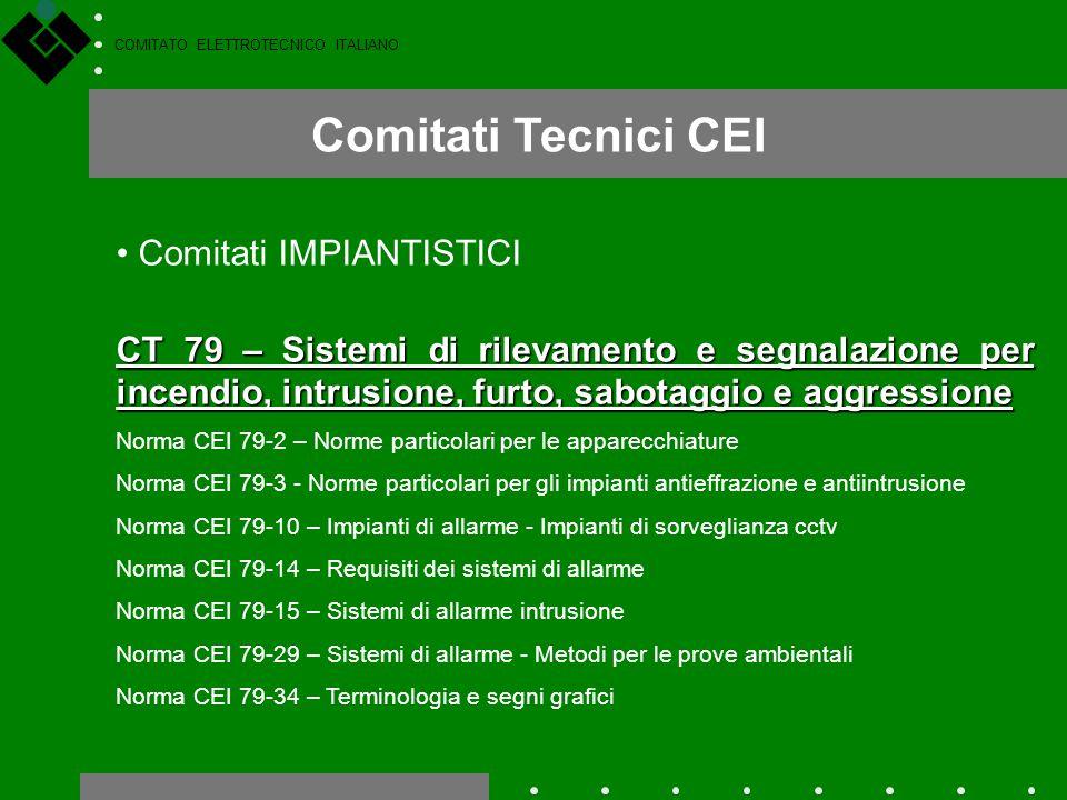 COMITATO ELETTROTECNICO ITALIANO Comitati Tecnici CEI Comitati IMPIANTISTICI CT 79 – Sistemi di rilevamento e segnalazione per incendio, intrusione, f