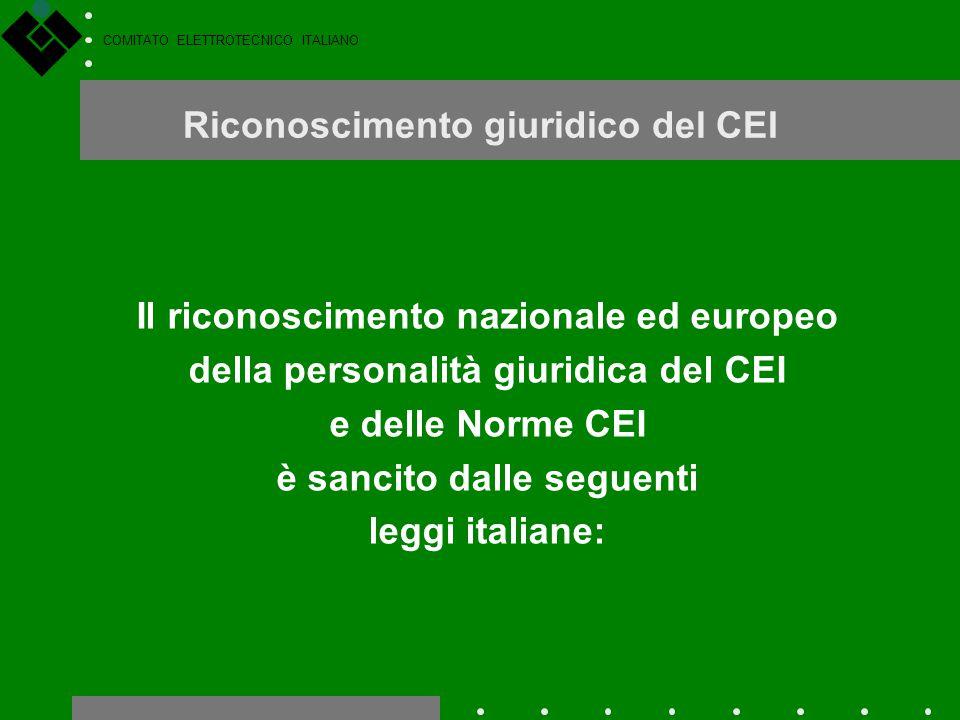 COMITATO ELETTROTECNICO ITALIANO Riconoscimento giuridico del CEI Il riconoscimento nazionale ed europeo della personalità giuridica del CEI e delle N